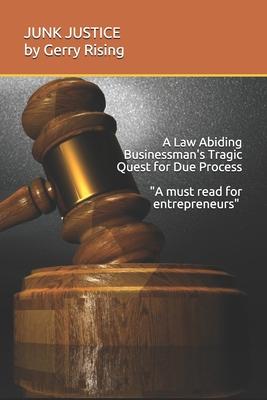 JUNK JUSTICE A Law-Abiding Businessman's Tragic Quest for Due Process Cover Image