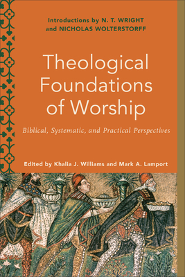Theological Foundations of Worship: Biblical, Systematic, and Practical Perspectives Cover Image