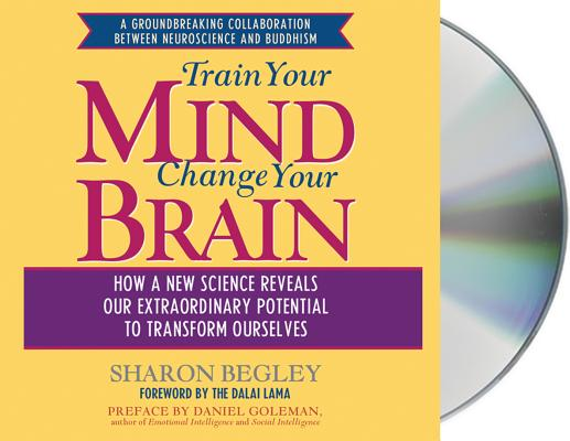 Train Your Mind, Change Your Brain: How a New Science Reveals Our Extraordinary Potential to Transform Ourselves Cover Image