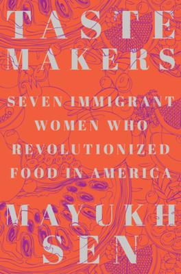 Taste Makers: Seven Immigrant Women Who Revolutionized Food in America Cover Image
