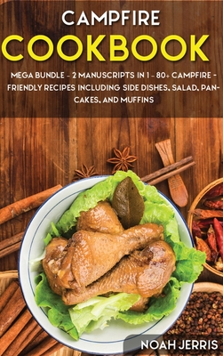 Campfire Cookbook: MEGA BUNDLE - 2 Manuscripts in 1 - 80+ Campfire - friendly recipes including side dishes, salad, pancakes, and muffins Cover Image