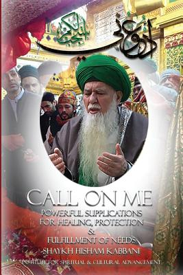 Call on Me: Powerful Supplications for Healing, Protection & Fulfillment of Needs Cover Image