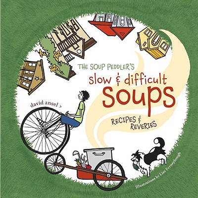 The Soup Peddler's Slow and Difficult Soups: Recipes and Reveries Cover Image