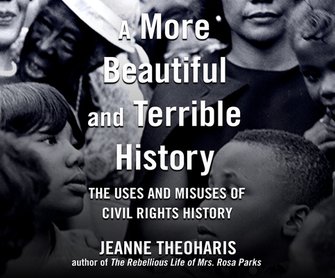 A More Beautiful and Terrible History: The Uses and Misuses of Civil Rights History Cover Image