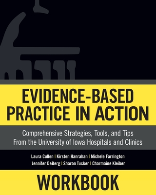 Workbook: Evidence-Based Practice in Action: Comprehensive Strategies, Tools, and Tips from the University of Iowa Hospitals and Cover Image