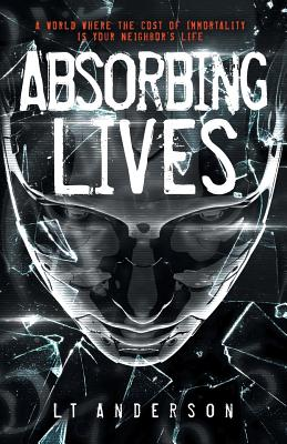 Absorbing Lives: A Dystopian Sci-Fi Thriller Cover Image