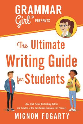 Grammar Girl Presents the Ultimate Writing Guide for Students (Quick & Dirty Tips) Cover Image