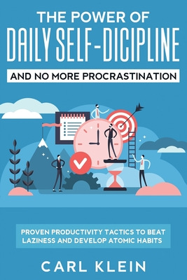 The Power Of Daily Self -Discipline And No More Procrastination 2 in 1 Book: Proven Productivity Tactics To Beat Laziness And Develop Atomic Habits Cover Image