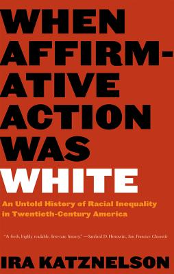 When Affirmative Action Was White: An Untold History of Racial Inequality in Twentieth-Century America Cover Image