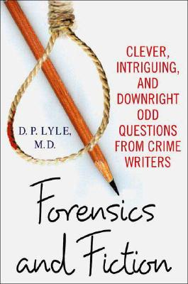 Forensics and Fiction: Clever, Intriguing, and Downright Odd Questions from Crime Writers Cover Image