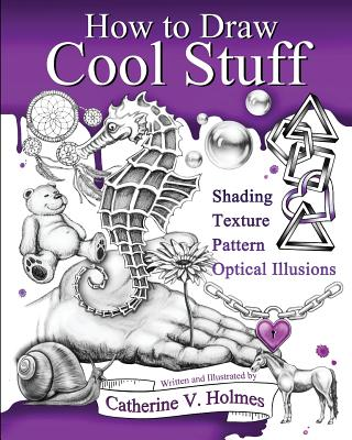 How to Draw Cool Stuff: Basic, Shading, Textures and Optical Illusions Cover Image