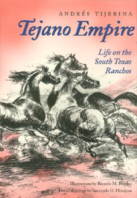 Tejano Empire: Life on the South Texas Ranchos (Clayton Wheat Williams Texas Life Series #7) Cover Image
