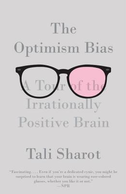 The Optimism Bias: A Tour of the Irrationally Positive Brain Cover Image