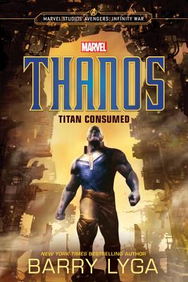 MARVEL's Avengers: Infinity War: Thanos: Titan Consumed by Barry Lyga