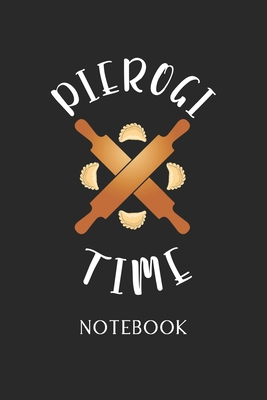 Pierogi Time Notebook: - Daily Diary - Polish Cuisine - 6 X 9 Inch A5 - Poland Food Doodle Book - 110 Dot Grid Pages - Dottet Paper For Writi Cover Image