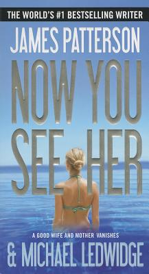 Now You See Her (Mass Market Paperback) By James Patterson, Michael Ledwidge