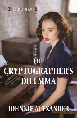 Cover for The Cryptographer's Dilemma (Heroines of WWII #1)