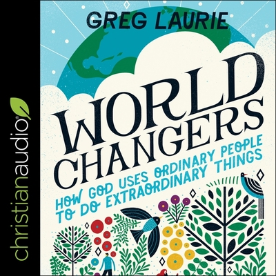 World Changers Lib/E: How God Uses Ordinary People to Do Extraordinary Things Cover Image