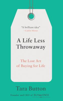A Life Less Throwaway: The Lost Art of Buying for Life Cover Image