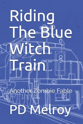 Riding The Blue Witch Train: Another Zombie Fable Cover Image