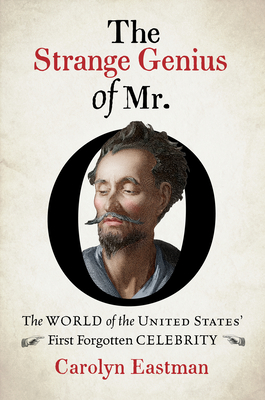 The Strange Genius of Mr. O: The World of the United States' First Forgotten Celebrity (Published by the Omohundro Institute of Early American Histo) Cover Image