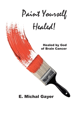 Paint Yourself Healed: Healed by God of Brain Cancer Cover Image