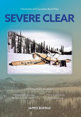 Severe Clear: Chronicles of A Canadian Bush Pilot Cover Image
