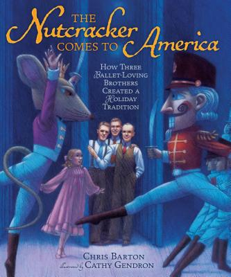 The Nutcracker Comes to America: How Three Ballet-Loving Brothers Created a Holiday Tradition Cover Image