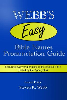 Webb's Easy Bible Names Pronunciation Guide: Featuring every proper name in the English Bible (including the Apocrypha) Cover Image