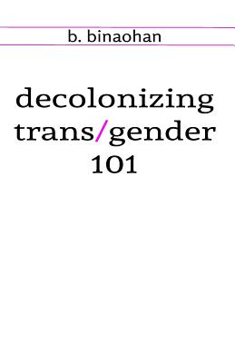 Decolonizing Trans/Gender 101 Cover Image