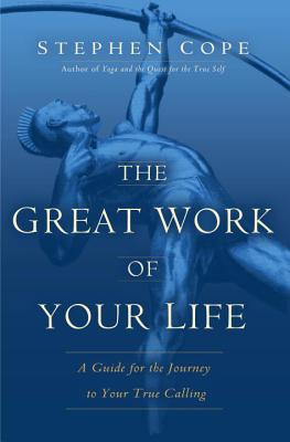 The Great Work of Your Life: A Guide for the Journey to Your True Calling Cover Image