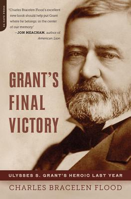 Grant's Final Victory: Ulysses S. Grant's Heroic Last Year Cover Image