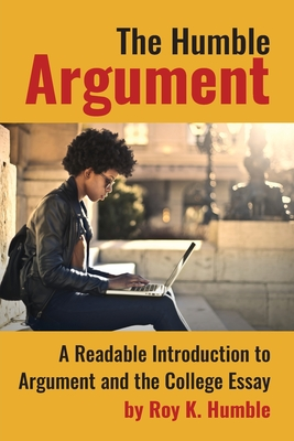 The Humble Argument: A Readable Introduction to Argument and the College Essay Cover Image