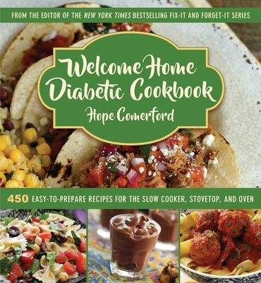 Welcome Home Diabetic Cookbook: 450 Easy-To-Prepare Recipes for the Slow Cooker, Stovetop, and ...