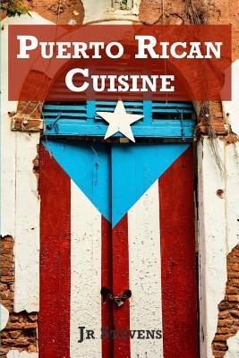 Puerto Rican Cuisine: Authentic Recipes of Puerto Rico Cover Image