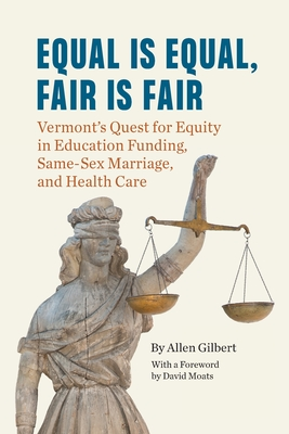 Equal is Equal, Fair is Fair: Vermont's Quest for Equity in Education Funding, Same-Sex Marriage, and Health Care Cover Image