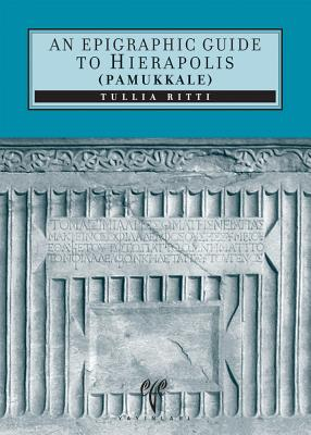 An Epigraphic Guide to Hierapolis of Phrygia (Pamukkale): An Archaeological Guide Cover Image
