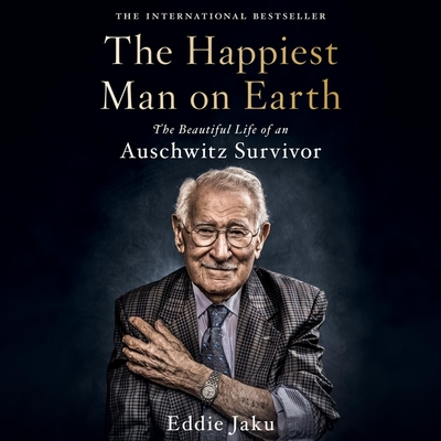 The Happiest Man on Earth Lib/E: The Beautiful Life of an Auschwitz Survivor Cover Image