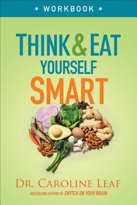 Think and Eat Yourself Smart Workbook: A Neuroscientific Approach to a Sharper Mind and Healthier Life Cover Image