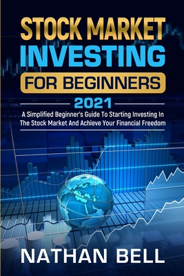 Stock Market Investing for Beginners 2021: A Simplified Beginner's Guide To Starting Investing In The Stock Market And Achieve Your Financial Freedom Cover Image