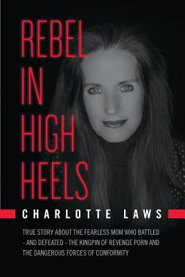 Rebel in High Heels: True story about the fearless mom who battled-and defeated-the kingpin of revenge porn and the dangerous forces of con Cover Image