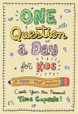 One Question a Day for Kids: A Three-Year Journal: Create Your Own Personal Time Capsule Cover Image