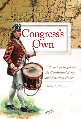 Congress's Own, 73: A Canadian Regiment, the Continental Army, and American Union (Campaigns and Commanders) Cover Image