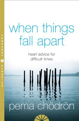 When Things Fall Apart: Heartfelt Advice for Hard Times Cover Image