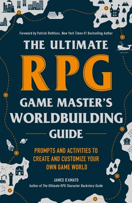 The Ultimate RPG Game Master's Worldbuilding Guide: Prompts and Activities to Create and Customize Your Own Game World (The Ultimate RPG Guide Series ) Cover Image