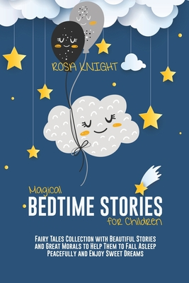 Magical Bedtime Stories for Children: Fairy Tales Collection with Beautiful Stories and Great Morals to Help Them to Fall Asleep Peacefully and Enjoy Cover Image