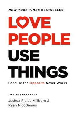 Love People, Use Things: Because the Opposite Never Works cover