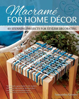 Macrame for Home Decor: 40 Stunning Projects for Stylish Decorating Cover Image