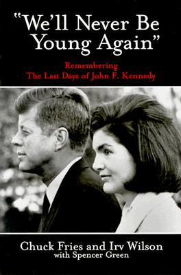 We'll Never Be Young Again: Remembering the Last Days of John F. Kennedy Cover Image