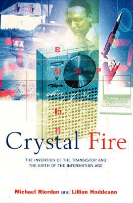 Crystal Fire: The Invention of the Transistor and the Birth of the Information Age Cover Image